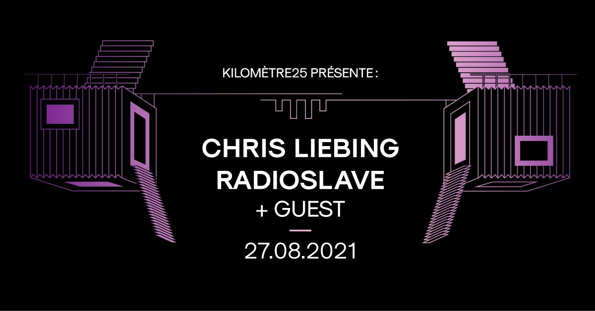 Kilomètre25 présente : Chris Liebing, Radioslave + GUEST.