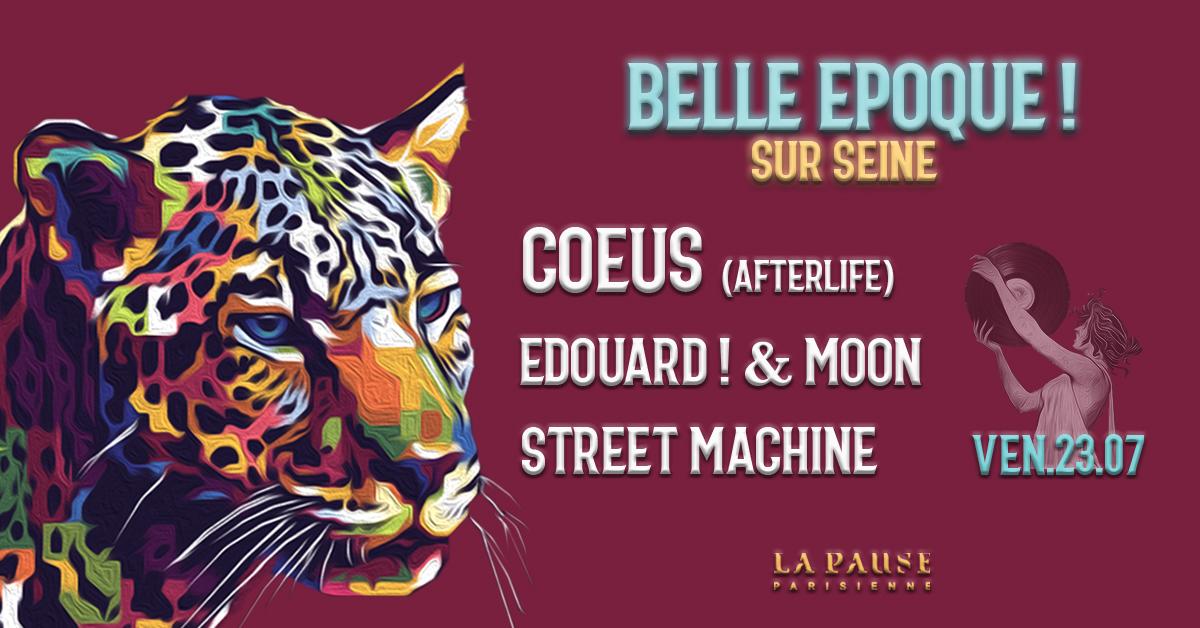 Belle Epoque! w/ COEUS (Afterlife), Edouard! & Moon, Street Machine
