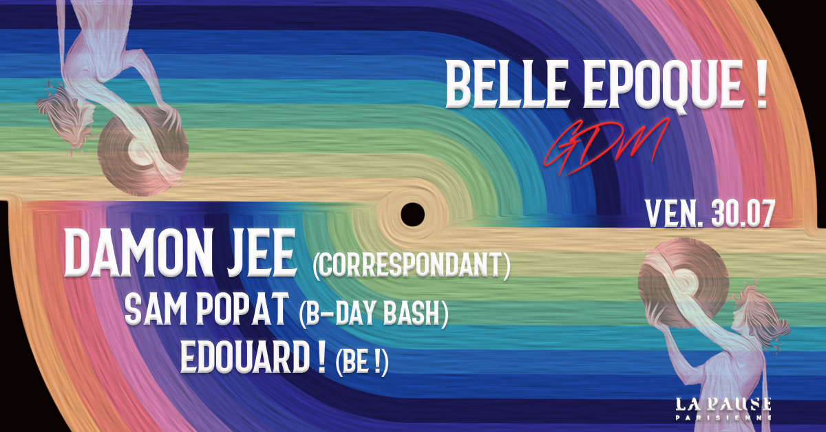 BELLE EPOQUE! & GDM w/ DAMON JEE, SAM POPAT, EDOUARD!