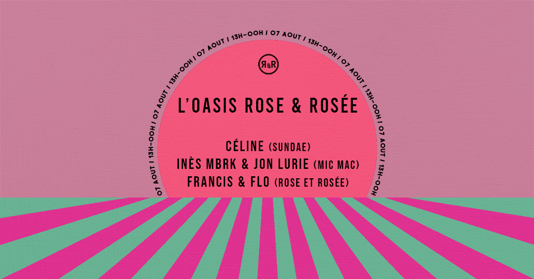 L'Oasis Rose & Rosée w/ Celine, Ines MBRK & Jon Lurie
