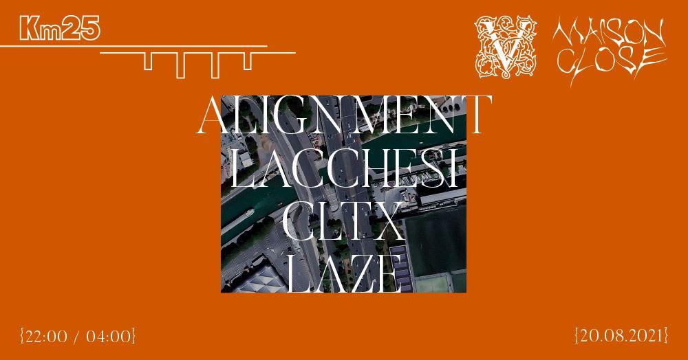 MAISON CLOSE & VOXNOX X KILOMÈTRE25 : Alignment, Lacchesi, CLTX, Laze