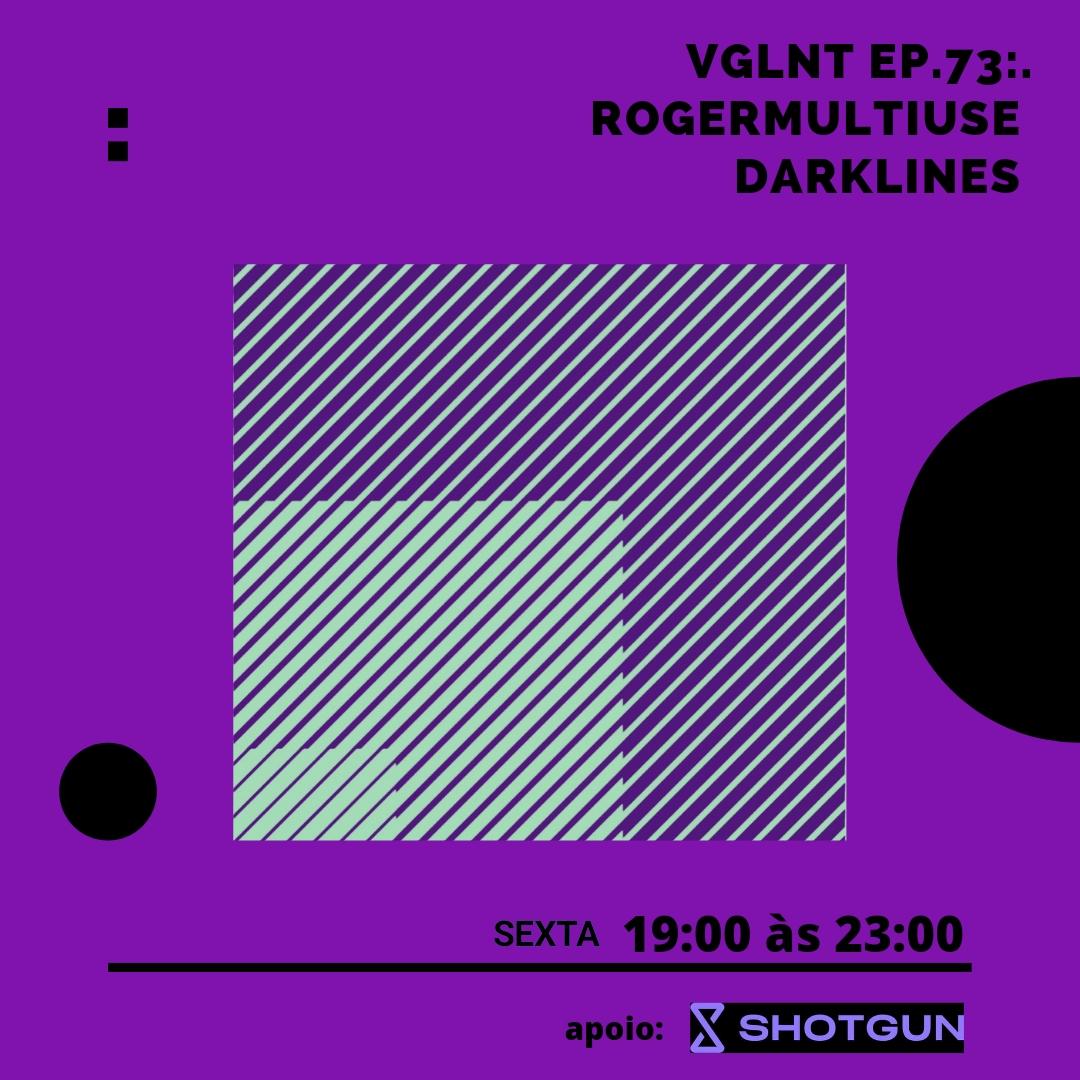 VGLNT ep. 73 com Rogermultiuse e Darklines