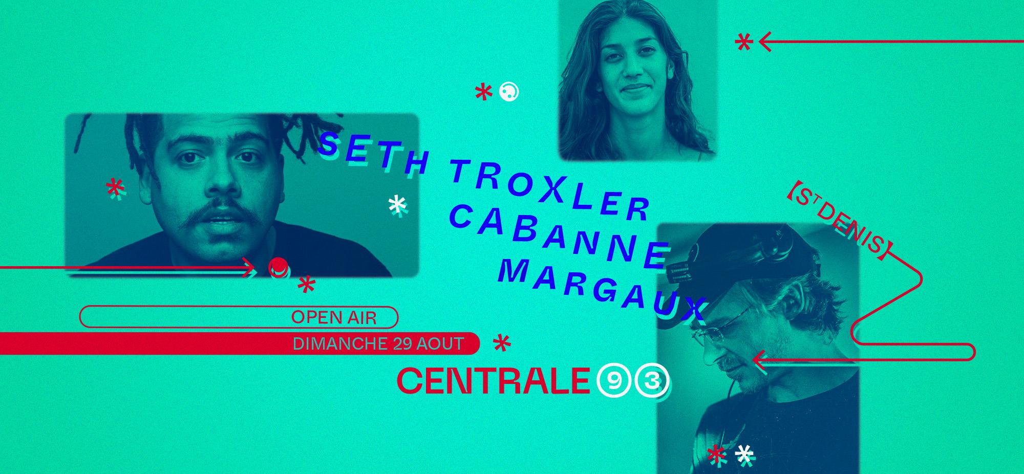 Centrale93: Seth Troxler, Cabanne, Margaux