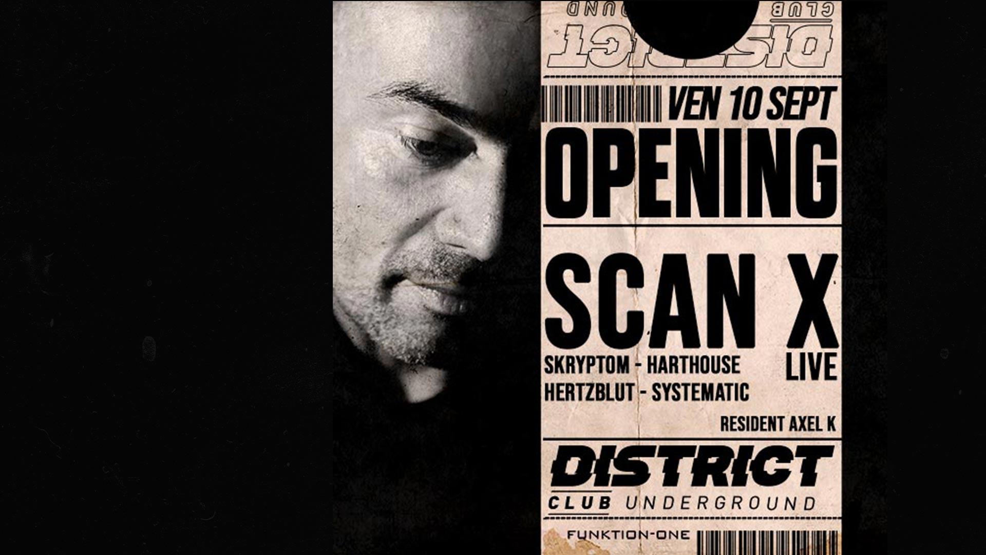 SCAN X LIVE / 𝗢pening Day 𝗜 / District Club Underground Avignon