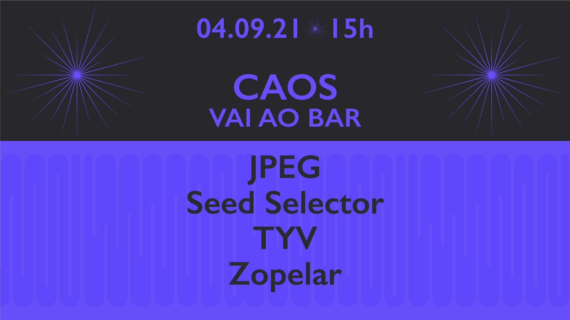 Caos vai ao Bar: Zopelar, Seed Selector, TYV e JPeg.