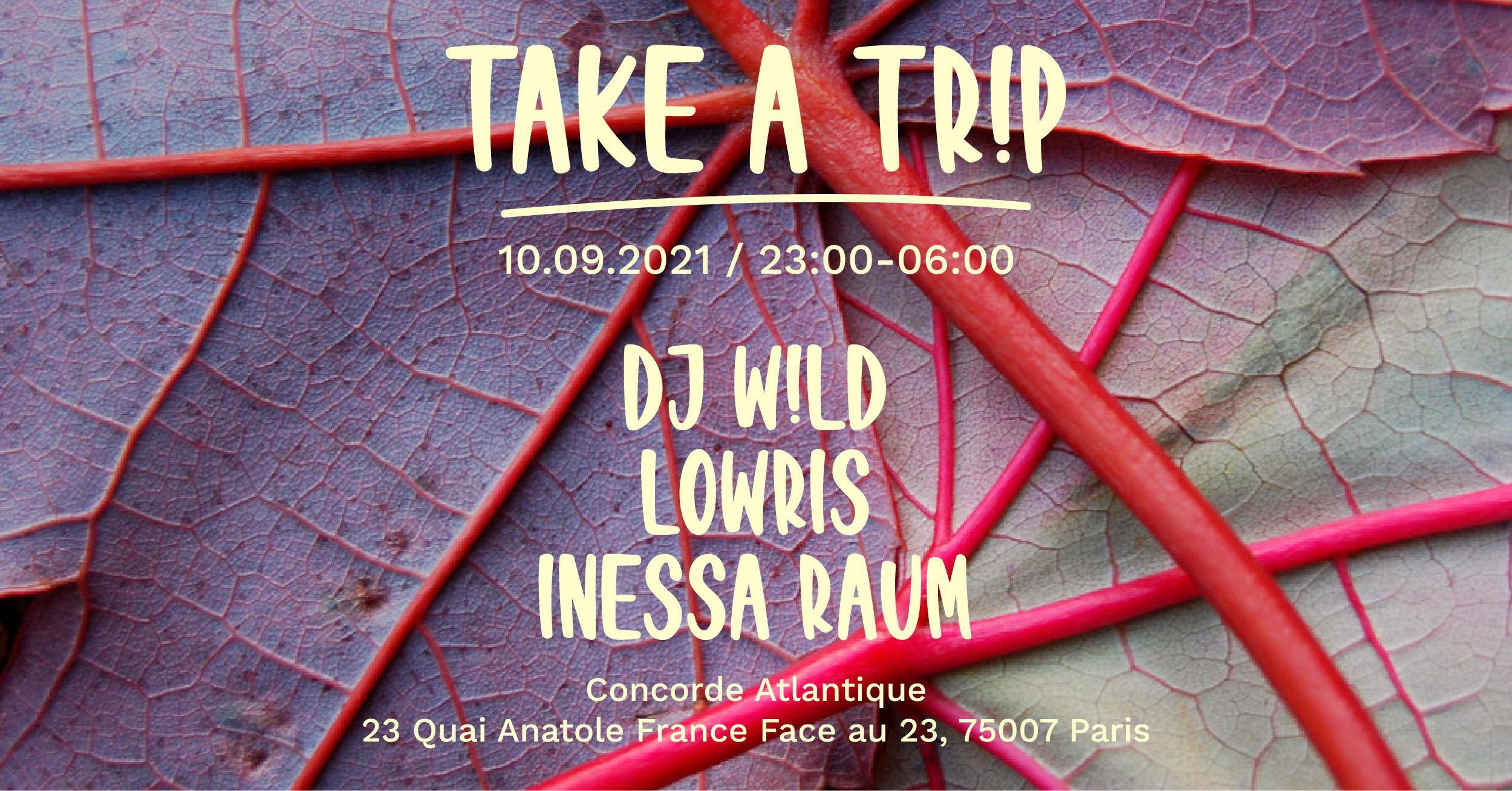 TAKE A TR!P with  DJ W!LD, LOWRIS, INESSA RAUM