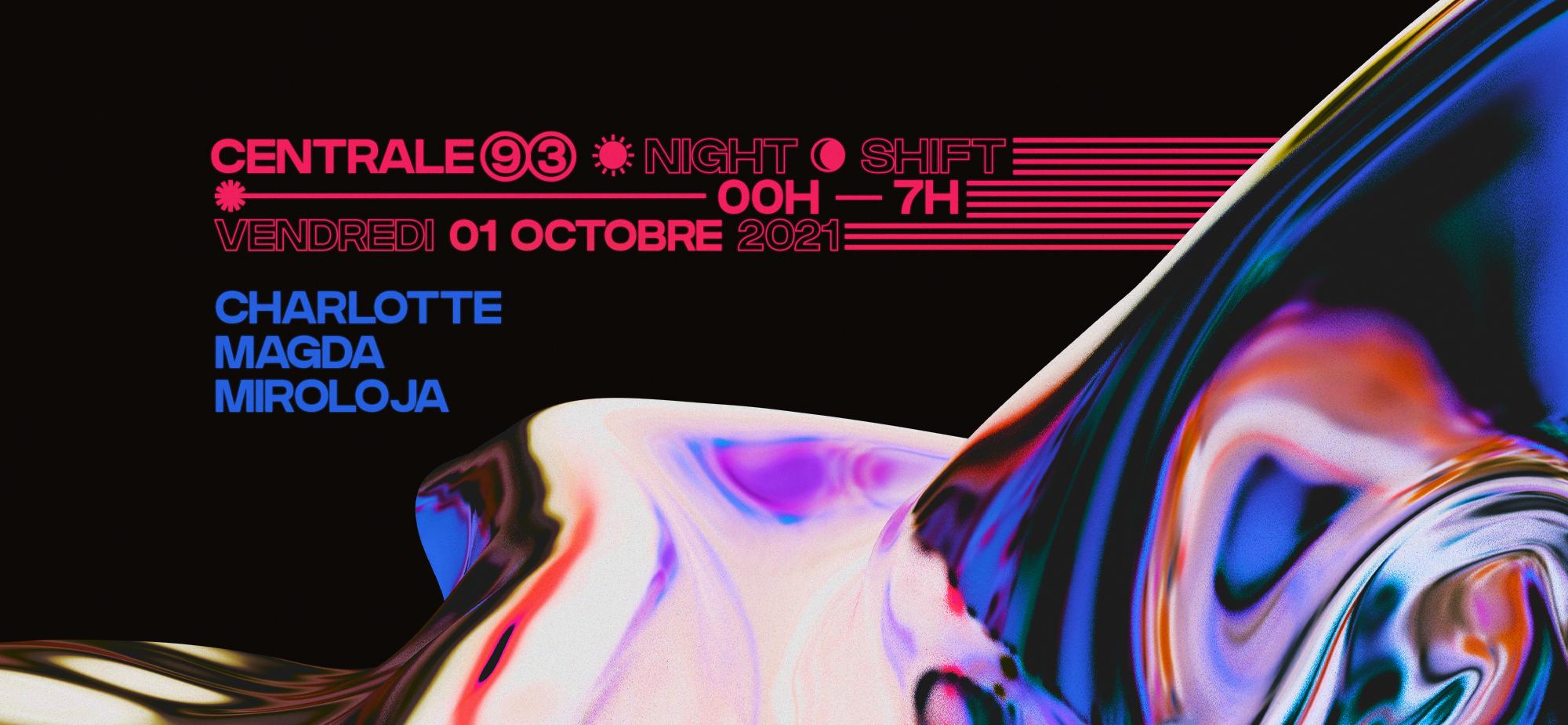 Nightshift @ Centrale 93 : Magda, Miroloja, Charlotte