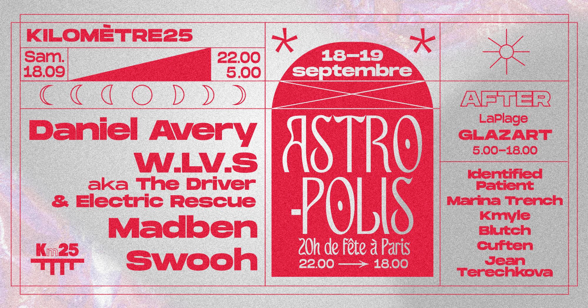 Km25 x Astropolis : Daniel Avery, W.LV.S, Madben, Swooh