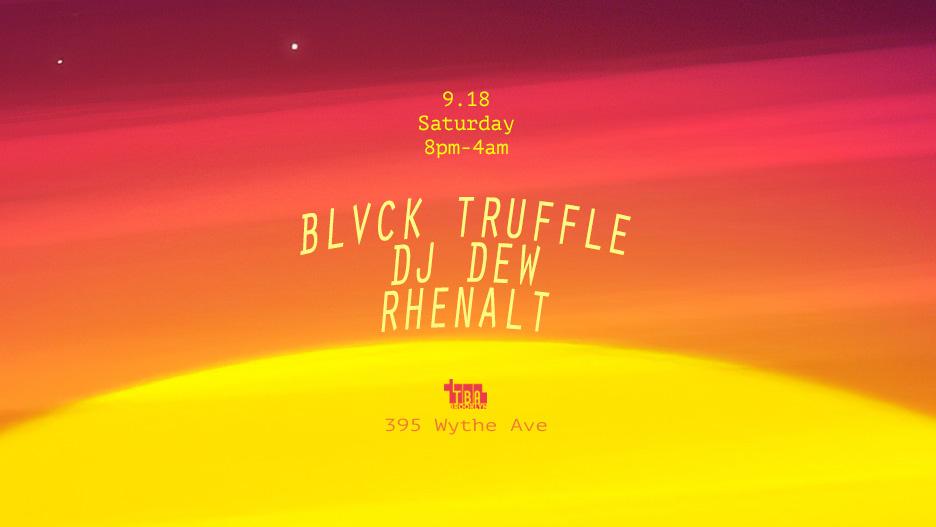Saturday: Blvck Truffle, Dj Dew, Rhenalt