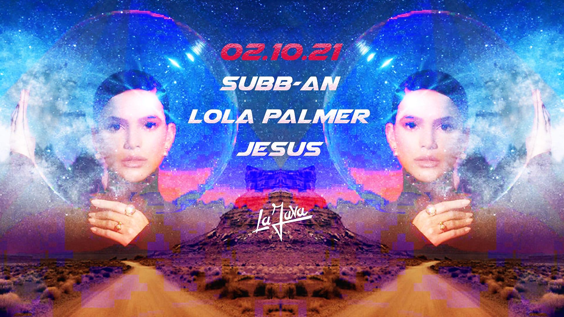 LA JAVA : Lola Palmer / Subb-an / Jesus
