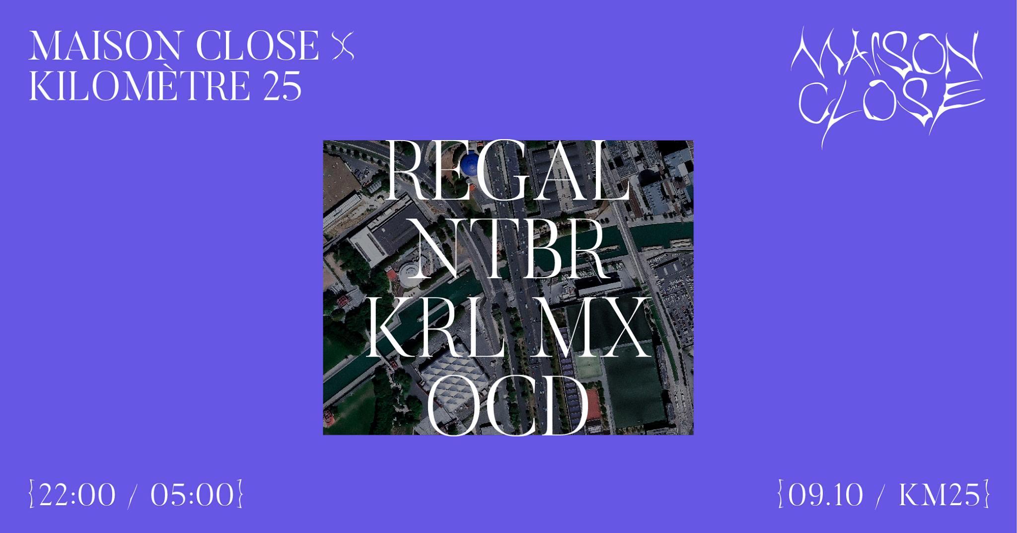 Maison Close X Kilomètre25 : Regal, NTBR, KRL MX, OCD