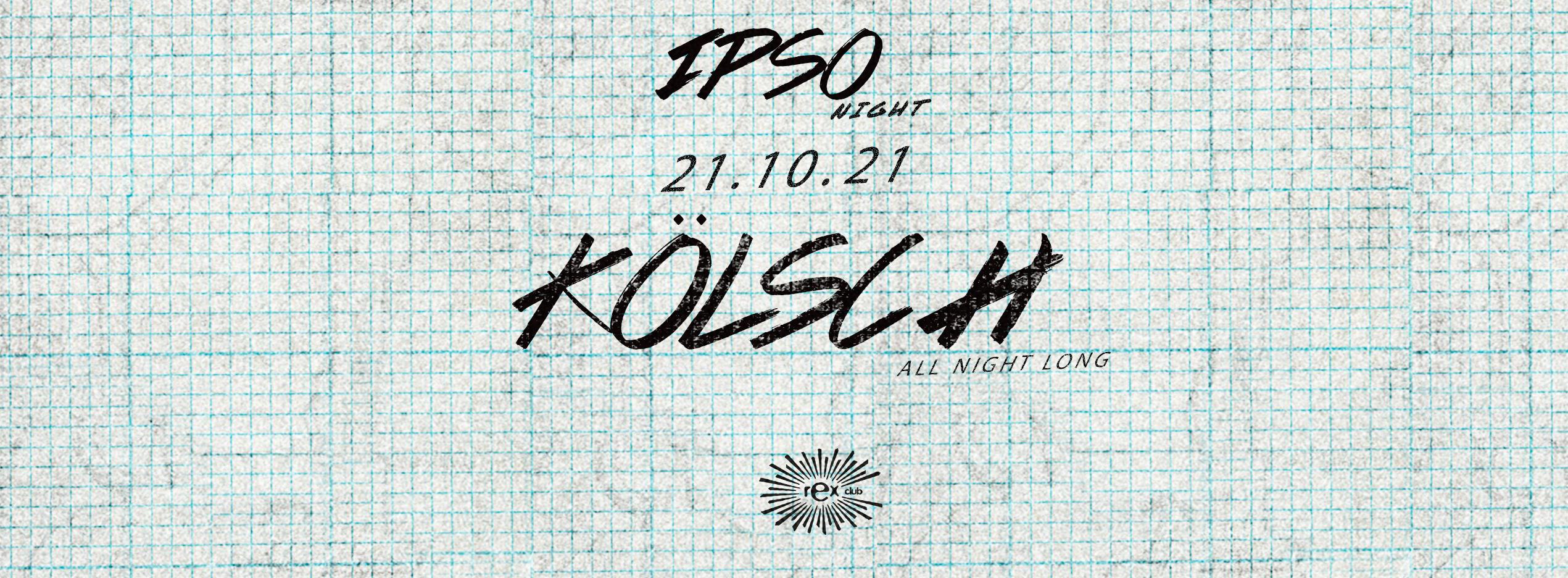 IPSO Night : KÖLSCH ALL NIGHT LONG