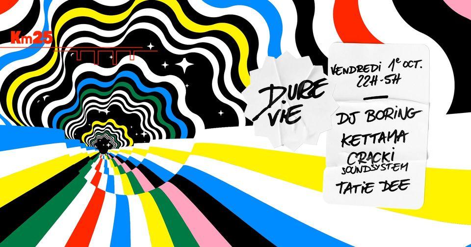 Dure Vie : DJ BORING, Kettama, Cracki Soundsystem, Tatie Dee