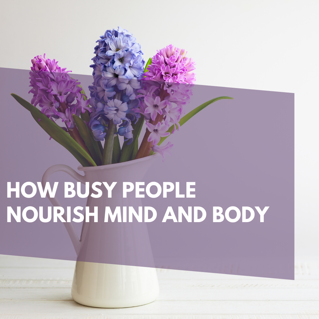How to nourish your mind and body even if you have no time