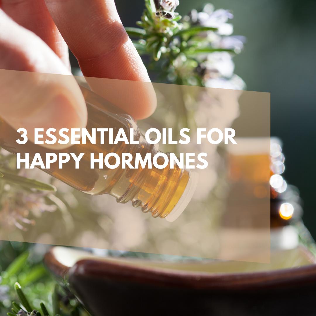 3 essential oils for happy hormones