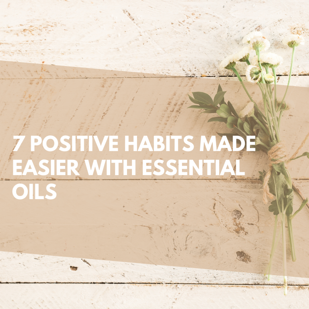 7 positive habits made easier by essential oils