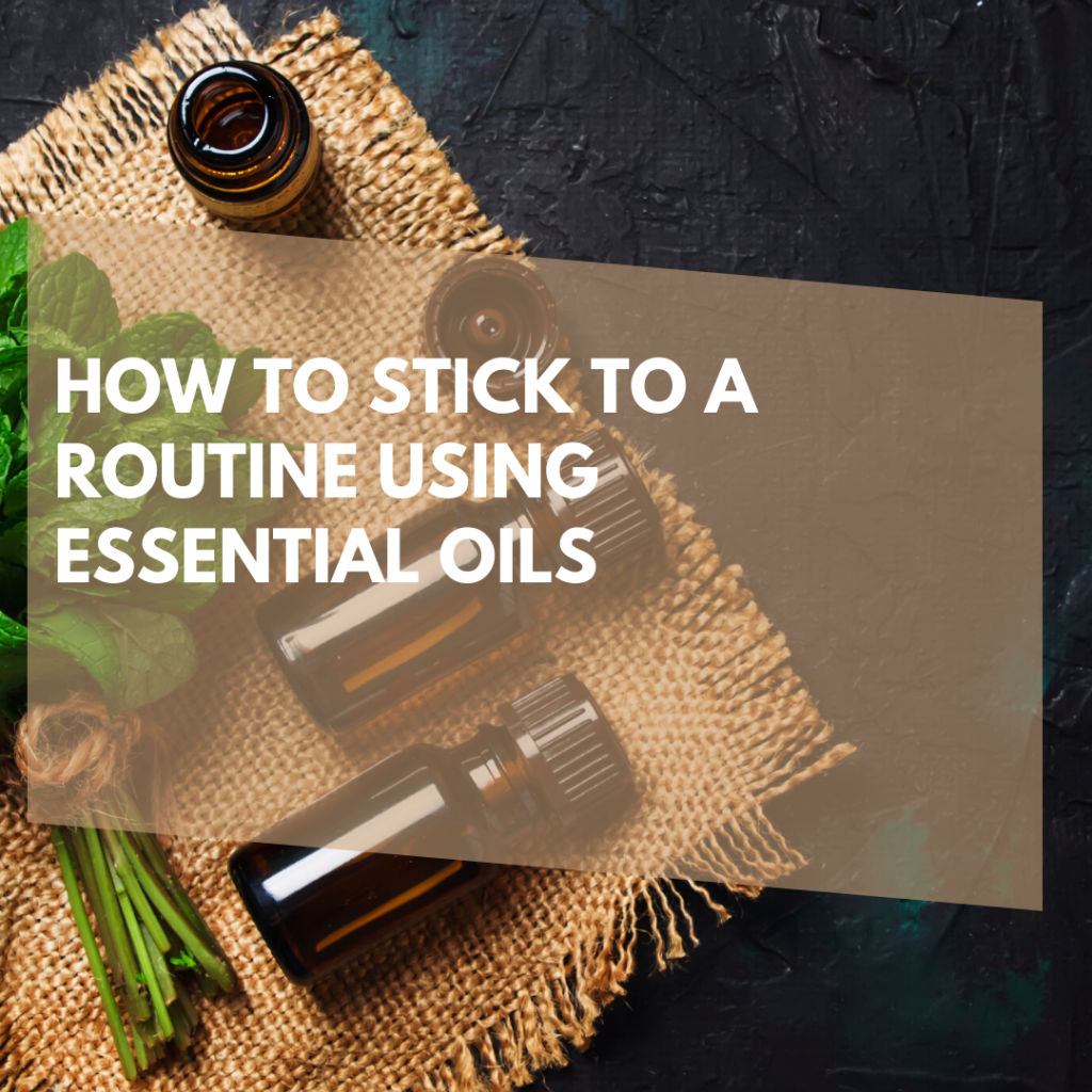 How to Stick to A Routine Using Essential Oils