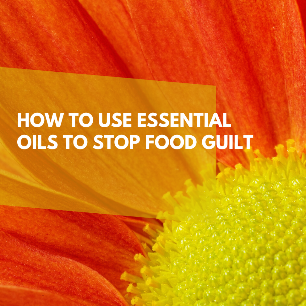 How to use essential oils to stop food guilt