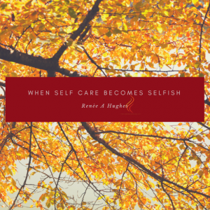When Self Care Becomes Selfish