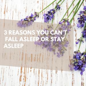 3 reasons you can't fall asleep or stay asleep