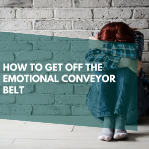 How to get off the emotional conveyor belt