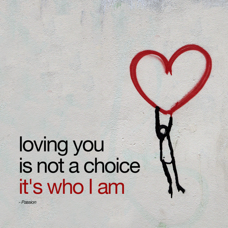 loving you is not a choice. it's who i am.