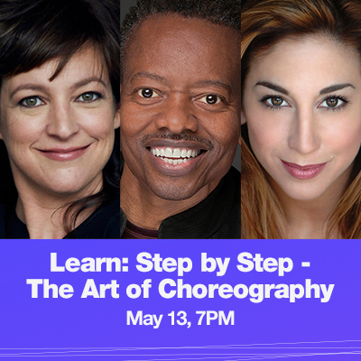 Headshots of Kelly Crandall d'Amboise, Byron Easley and Lorin Latarro with text that reads Learn: Step by Step - The Art of Choreography, May 6, 7PM