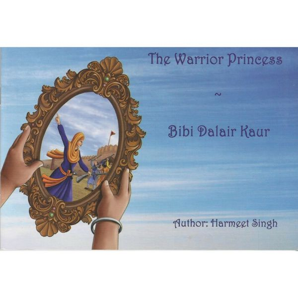 The Warrior Princess- Bibi Dalair Kaur 1