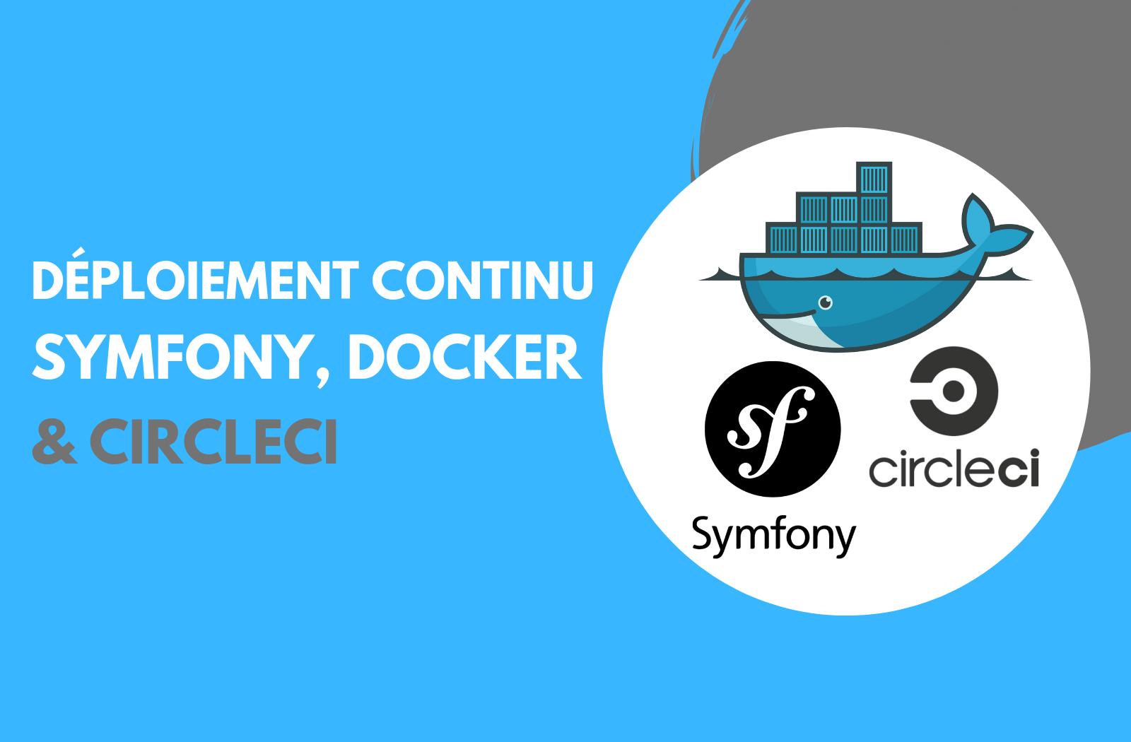 Le déploiement continu en production pour Symfony 5 avec Docker et CircleCI