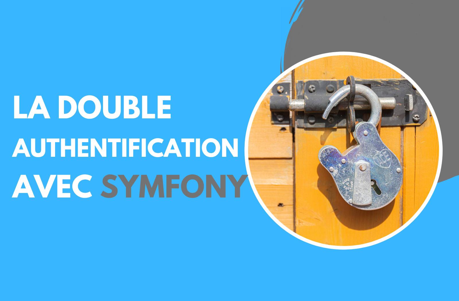 L'authentification à double facteur avec Symfony (2FA)