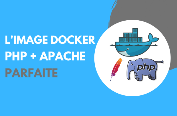 Une image Docker PHP + Apache sur mesure pour la production