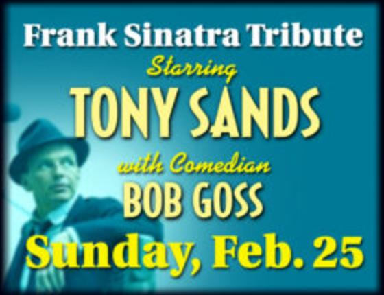 Frank Sinatra Tribute Starring Tony Sands with Comedian Bob Goss