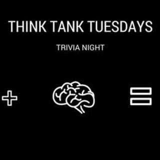Think Tank Tuesdays Trivia Night
