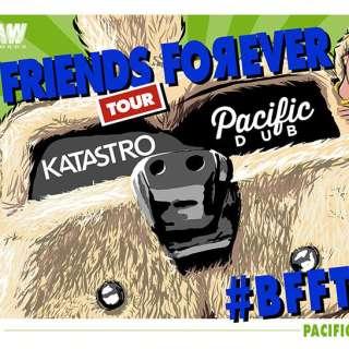 Pacific Dub & Katastro Best Friends Forever Tour