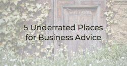 5 underrated places for business advice