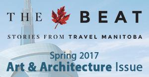 The Beat: Stories from Travel Manitoba | Spring 2017 Art & Architecture Issue
