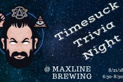 Timesuck Podcast Trivia at Maxline Brewing