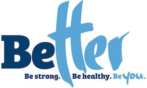 Better. Be Strong. Be Healthy. Be You.