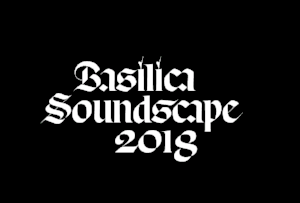 Basilica Soundscape 2018