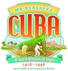 Hershey Story Exhibit: Mr. Hershey's Cuba 2018
