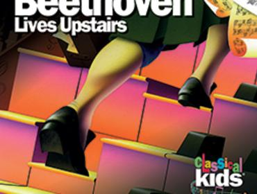 Classical Kids: Beethoven Lives Upstairs