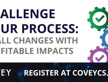 Challenge Your Process: Small Changes with Profitable Impacts