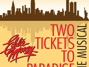 TWO TICKETS TO PARADISE: THE EDDIE MONEY MUSICAL