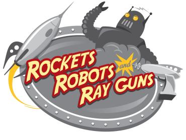 Robots, Rockets, and Ray Guns Opening Weekend