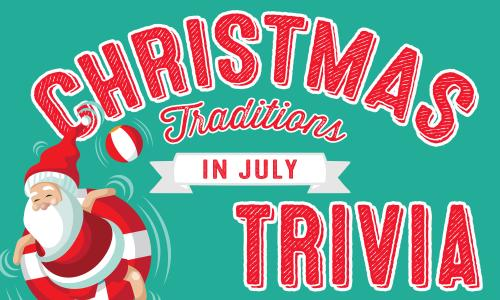 Christmas Traditions in July Trivia