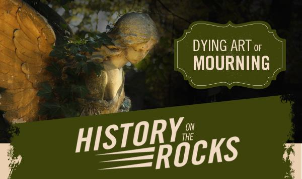 History on the Rocks: Dying Art of Mourning