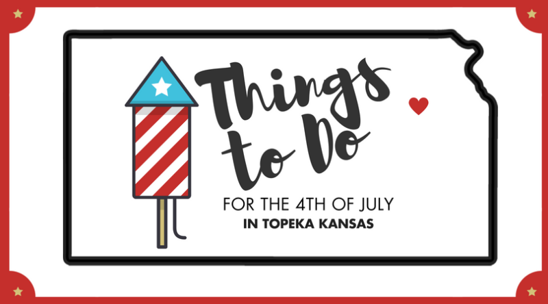 Things to Do for the 4th of July in topeka Kansas