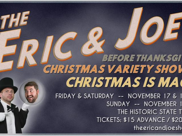 """The Eric and Joe Before Thanksgiving Christmas Variety Show IV: Christmas is Magic"" (Live Performance)"
