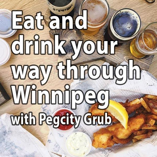 Eat and drink your way through Winnipeg with Pegcity Grub