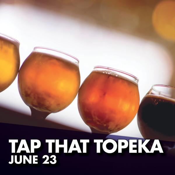 Tap That Topeka June 23